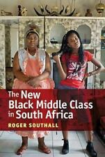 THE NEW BLACK MIDDLE CLASS IN SOUTH AFRICA - SOUTHALL, ROGER - NEW HARDCOVER BOO