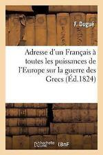 Adresse d'un Francais a Toutes les Puissances de l'Europe Sur la Guerre des...