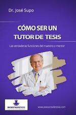 Cómo Ser un Tutor de Tesis : Las Verdaderas Funciones Del Maestro o Mentor by...