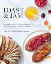 Toast and Jam: Modern Recipes for Rustic Baked Goods and Sweet and Savory Spread