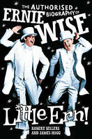 Hogg, James, Sellers, Robert, Little Ern: The authorised biography of Ernie Wise