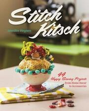 Stitch Kitsch : 44 Happy Sewing Projects from Home d?cor to Accessories