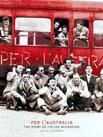 PER L' AUSTRALIA - THE STORY OF ITALIAN MIGRATION - HARDCOVER
