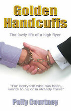 Golden Handcuffs: The Lowly Life of a High Flyer, Polly Courtney