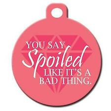 You Say Spoilt like its a Bad Thing - Pet Id Dog or Cat Tag or Collar Charm