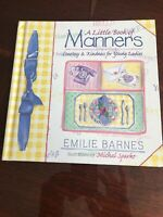 A Little Book of Manners : Courtesy and Kindness for Young Ladies Emilie Barnes