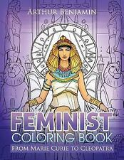 Feminist Coloring Book : From Marie Curie to Cleopatra by Arthur Benjamin...