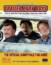 The Complete Trailer Park Boys: How to Enjoy the Trailer Park Boys When the Cabl