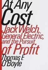At Any Cost : Jack Welch, General Electric and the Pursuit of Profit by...