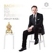 Bach To The Future [Ashley Wass, Ron Abramski] [Orchid Classics: ORC100033], Ash