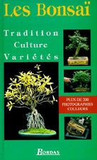 LES BONSAI - Tradition, Culture, Varietes - 200 Photos couleurs