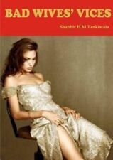 Bad Wives' Vices by Shabbir Tankiwala (2013, Paperback)