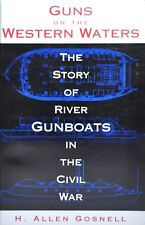 Guns on the Western Waters : The Story of River Gunboats in the Civil War by H.
