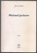 MICHAEL JACKSON - Pierric Bailly - P.O.L éditeur 2011 - Dédicacé par l'auteur