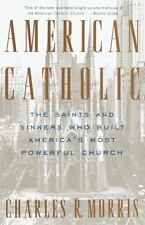 American Catholic : The Saints and Sinners Who Built America's Most Powerful...