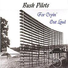 Bush Pilots : For Cryin Out Loud CD