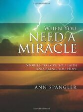 When You Need a Miracle: Stories to Give You Faith