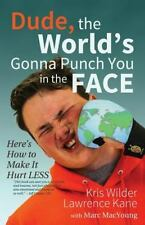 Dude, the World's Gonna Punch You in the Face : Here's How to Make It Hurt Le...
