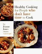 Healthy Cooking for People Who Don't Have Time to Cook Jones, Jeanne Hardcover