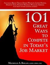 101 Great Ways to Compete in Today's Job Market Michelle A. Riklan and David Ri