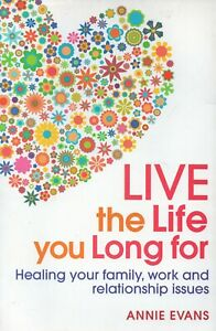 Live the Life You Long For Healing Family Work Relationship Issues A Evans Book