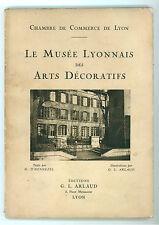 D'HENNEZEL H. LE MUSEE LYONNAIS DES ARTS DECORATIFS ARLAUD 1929 LYON