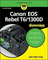 Canon EOS Rebel T6/1300D For Dummies: By King, Julie Adair