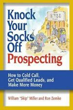 Knock Your Socks off Service! Ser.: Knock Your Socks off Prospecting : How to...