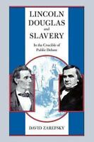 Lincoln, Douglas, and Slavery: In the Crucible of Public Debate