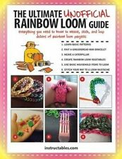 The Ultimate Unofficial Rainbow Loom® Guide: Everything You Need to Know to Weav