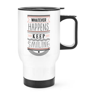 Whatever Happens Keep Smiling Quote Travel Mug Cup With Handle - Happy