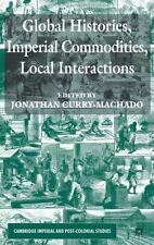 Global Histories, Imperial Commodities, Local Interactions (cambridge Imperia...