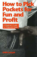How to Pick Pockets for Fun and Profit: A Magician's Guide to Pickpocket Magic (