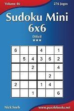 Sudoku Ser.: Sudoku Mini 6x6 - Difícil - Volume 46 - 276 Jogos by Nick Snels...