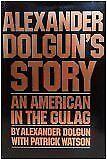 Alexander Dolgun's Story : An American in the Gulag Hardcover Alexander Dolgun