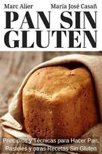 Pan Sin Gluten : Principios, T?cnicas y Trucos para Hacer Pan, Pizza, Bizcoch...