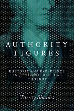 Authority Figures : Rhetoric and Experience in John Locke's Political Thought...