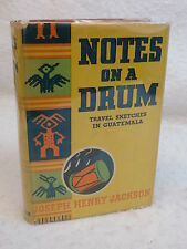 Joseph Henry Jackson NOTES ON A DRUM Travel Sketches in Guatemala 1937 1stEd