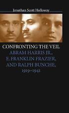 Confronting the Veil : Abram Harris, Jr., E. Franklin Frazier and Ralph...