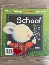 The Things I Love About School by Trace Moroney Hardback Book The Cheap Fast