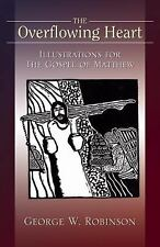 The Overflowing Heart : Illustrations for the Gospel of Matthew by George W....