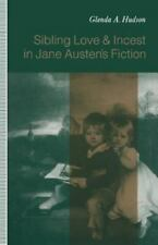 Sibling Love and Incest in Jane Austen's Fiction by Glenda A. Hudson (1992,...