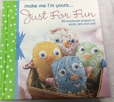 Make me I'm Yours Just For Fun (20 handmade projects to stitch, knit & craft) BN