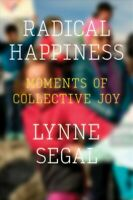Radical Happiness : Moments of Collective Joy, Paperback by Segal, Lynne, Bra...