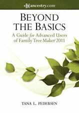 Beyond the Basics: A Guide for Advanced Users of Family Tree Maker 2011: By P...