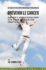 61 Recettes de Repas Organiques Pour Aider à Prévenir le Cancer by Joe Correa...