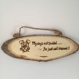 Dog Sign wooden tree slice funny shabby chic sign my dog's not spoiled