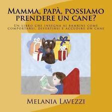 Mamma, Papà, Possiamo Prendere un Cane? : Un Libro Che Insegna Ai Bambini...