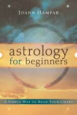 Astrology for Beginners: A Simple Way to Read Your Chart by Joann Hampar