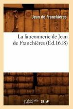 La Fauconnerie de Jean de Franchieres (Ed.1618) (Paperback or Softback)